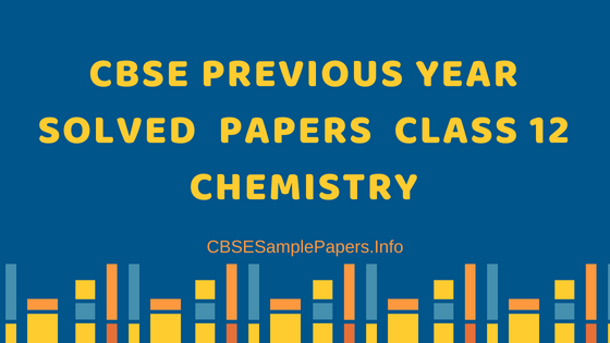 CBSE Previous Year Solved Papers Class 12 Chemistry