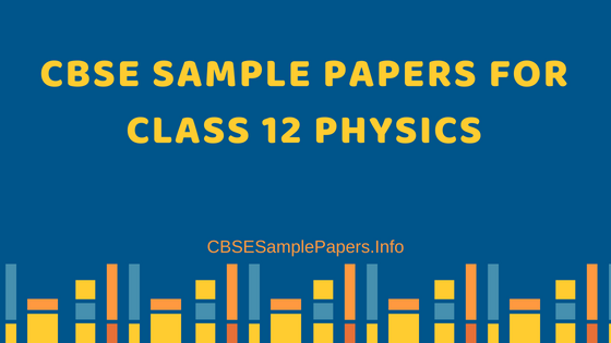 CBSE Sample Papers for Class 12 Physics