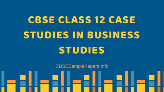 CBSE Class 12 Case Studies In Business Studies