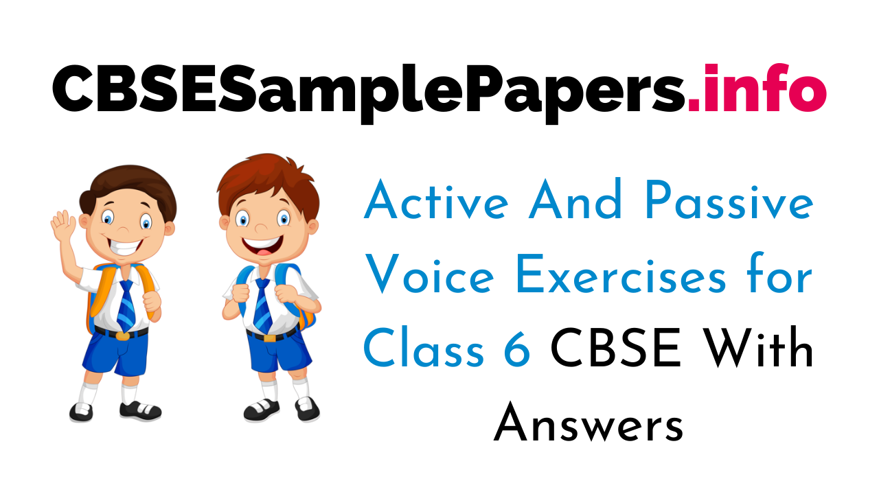 Active And Passive Voice Exercises for Class 6 With Answers CBSE