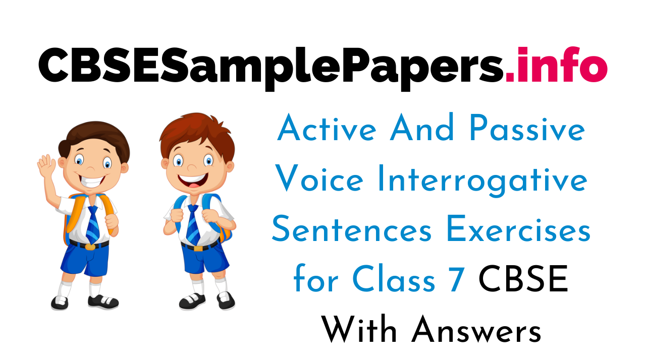 Active And Passive Voice Interrogative Sentences Exercises With Answers Class 7 CBSE