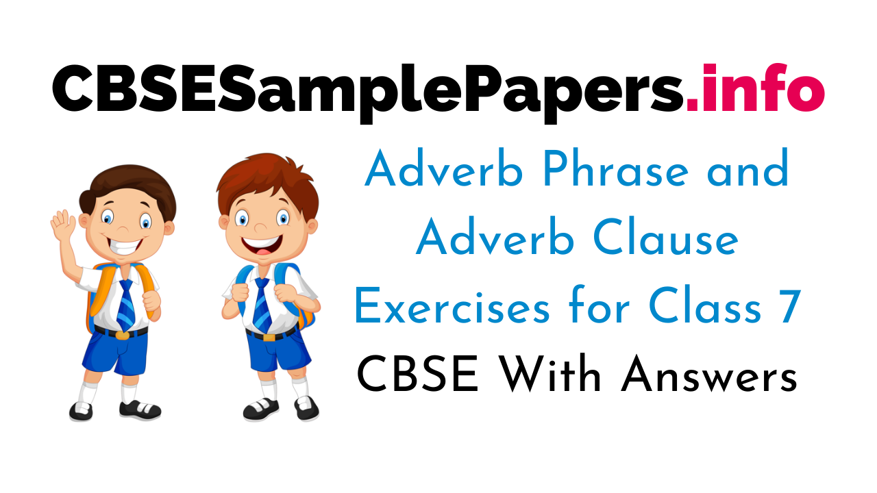 Adverb Phrase and Adverb Clause Exercises for Class 7 CBSE