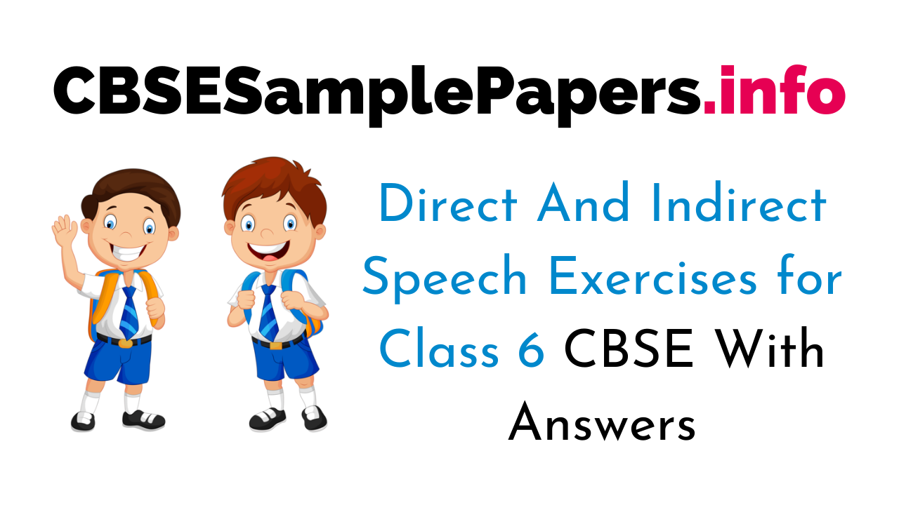 Direct And Indirect Speech Exercises for Class 6 With Answers CBSE