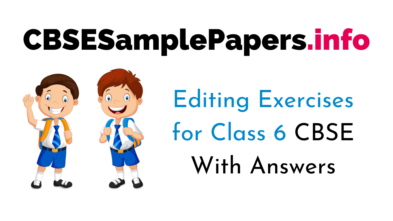 Editing Exercises for Class 6 CBSE With Answers