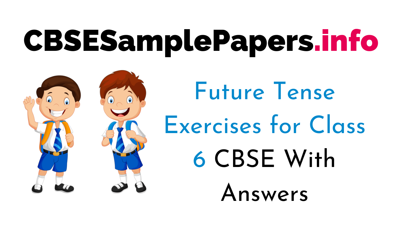 Future Tense Exercise for Class 6 CBSE With Answers