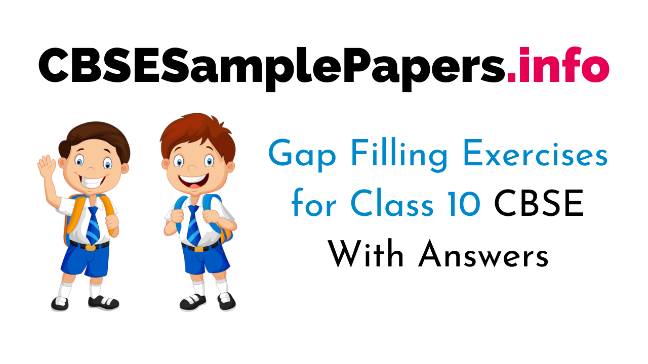Gap Filling Exercises for Class 10 CBSE With Answers