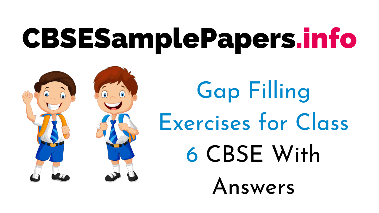 Gap Filling Exercises for Class 6 CBSE With Answers