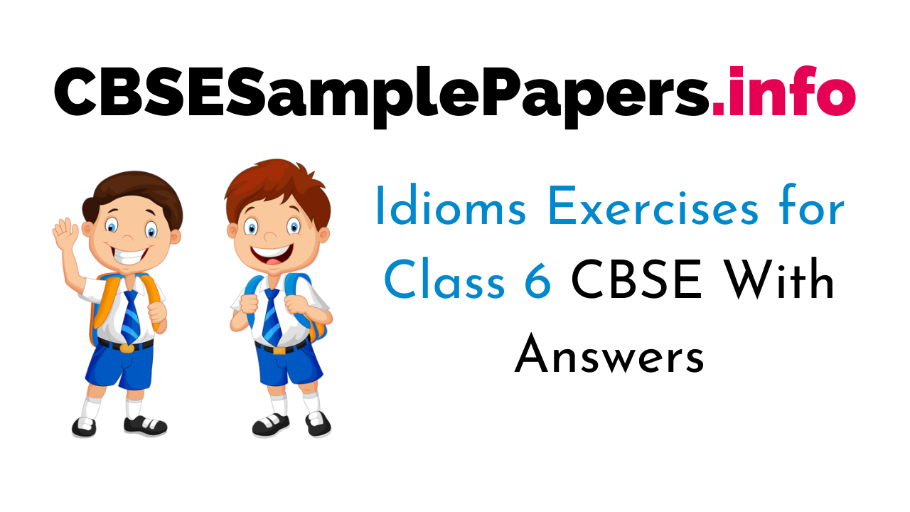 Idioms Exercises for Class 6 With Answers CBSE