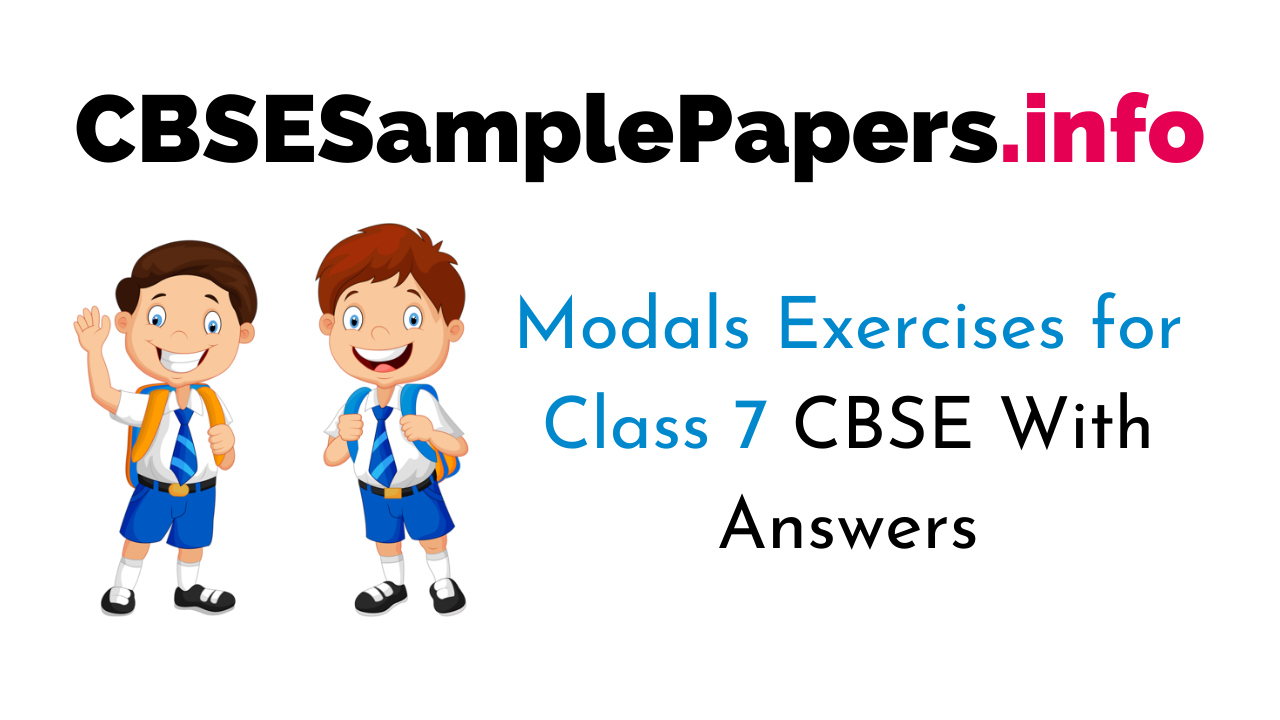 Modals Exercises for Class 7 CBSE With Answers