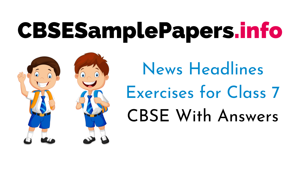 News Headlines Exercises for Class 7 CBSE With Answers