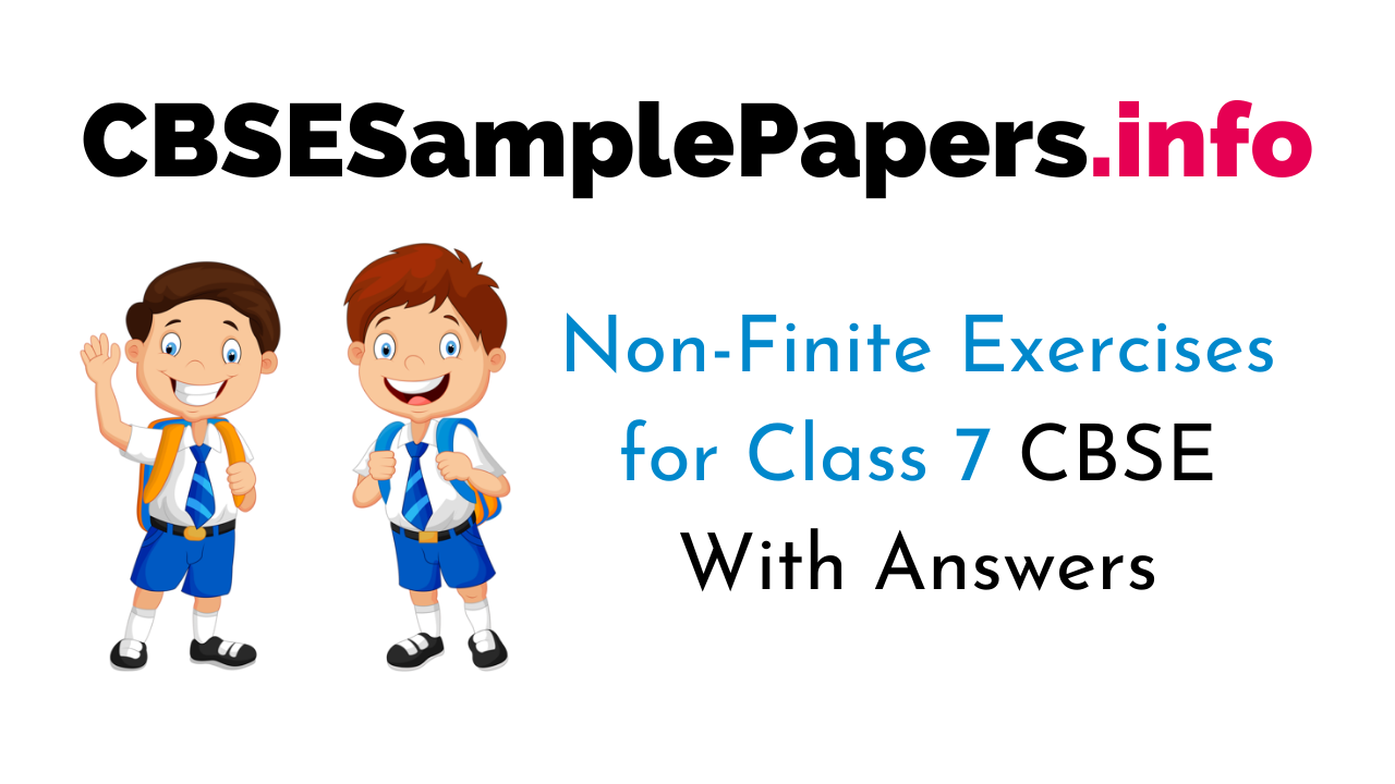 Non-Finite Exercises With Answers for Class 7 CBSE