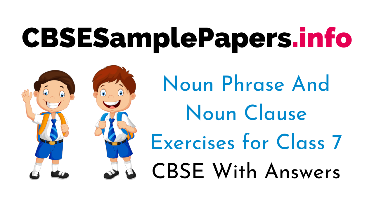 Noun Phrase And Noun Clause Exercises For Class 7 CBSE