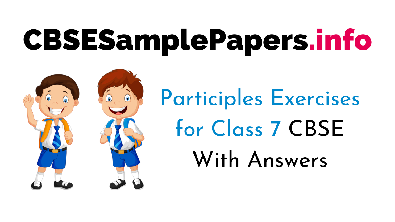 Participles Exercises for Grade 7 With Answers CBSE
