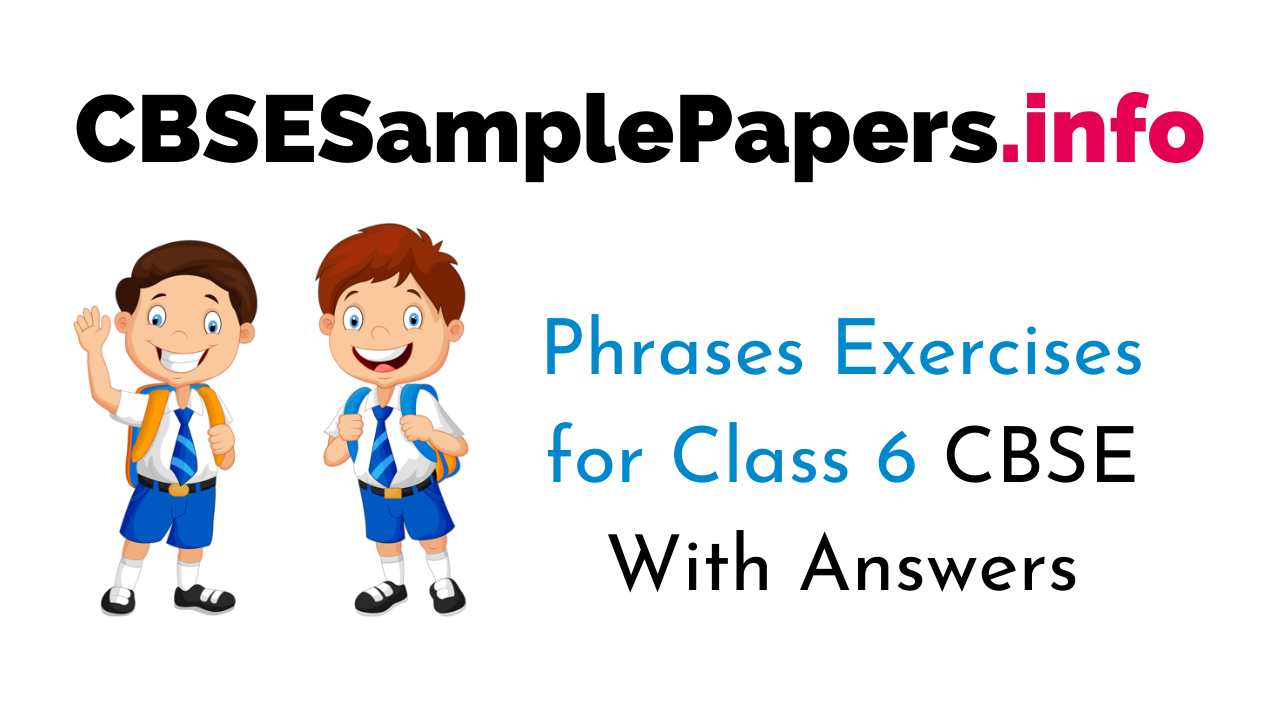 Phrases Exercise for Class 6 CBSE With Answers