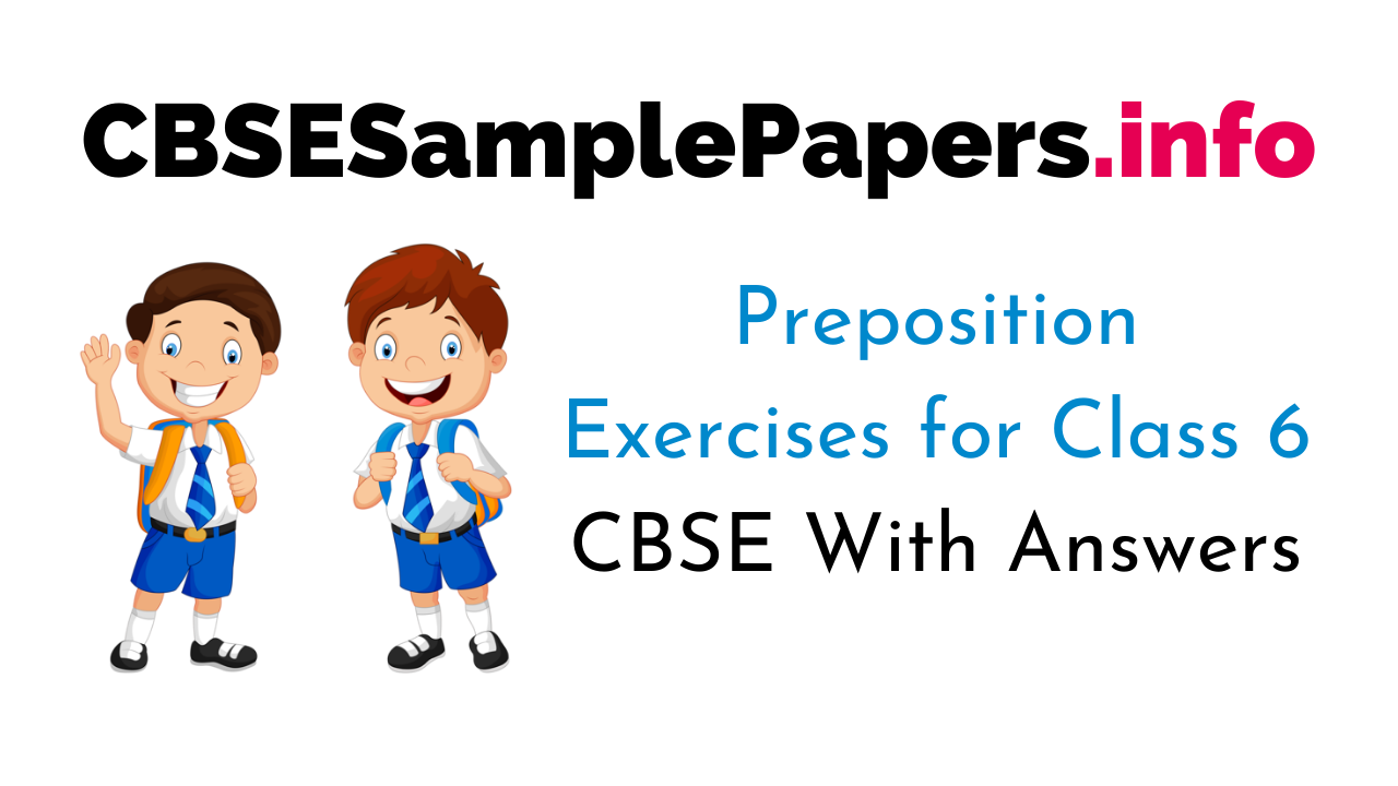 Preposition Exercises for Class 6 CBSE With Answers