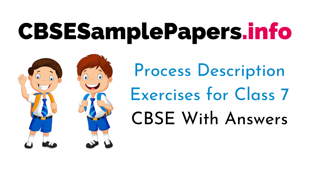 Process Description Exercises for Class 7 CBSE With Answers