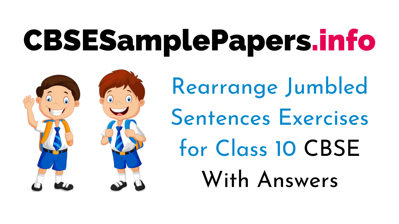 Rearrange Jumbled Sentences for Class 10 CBSE With Answers