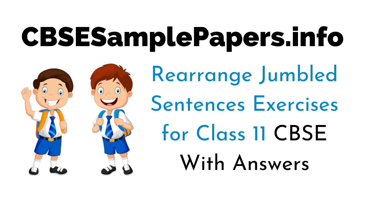 Rearrange Jumbled Sentences for Class 11 CBSE with Answers