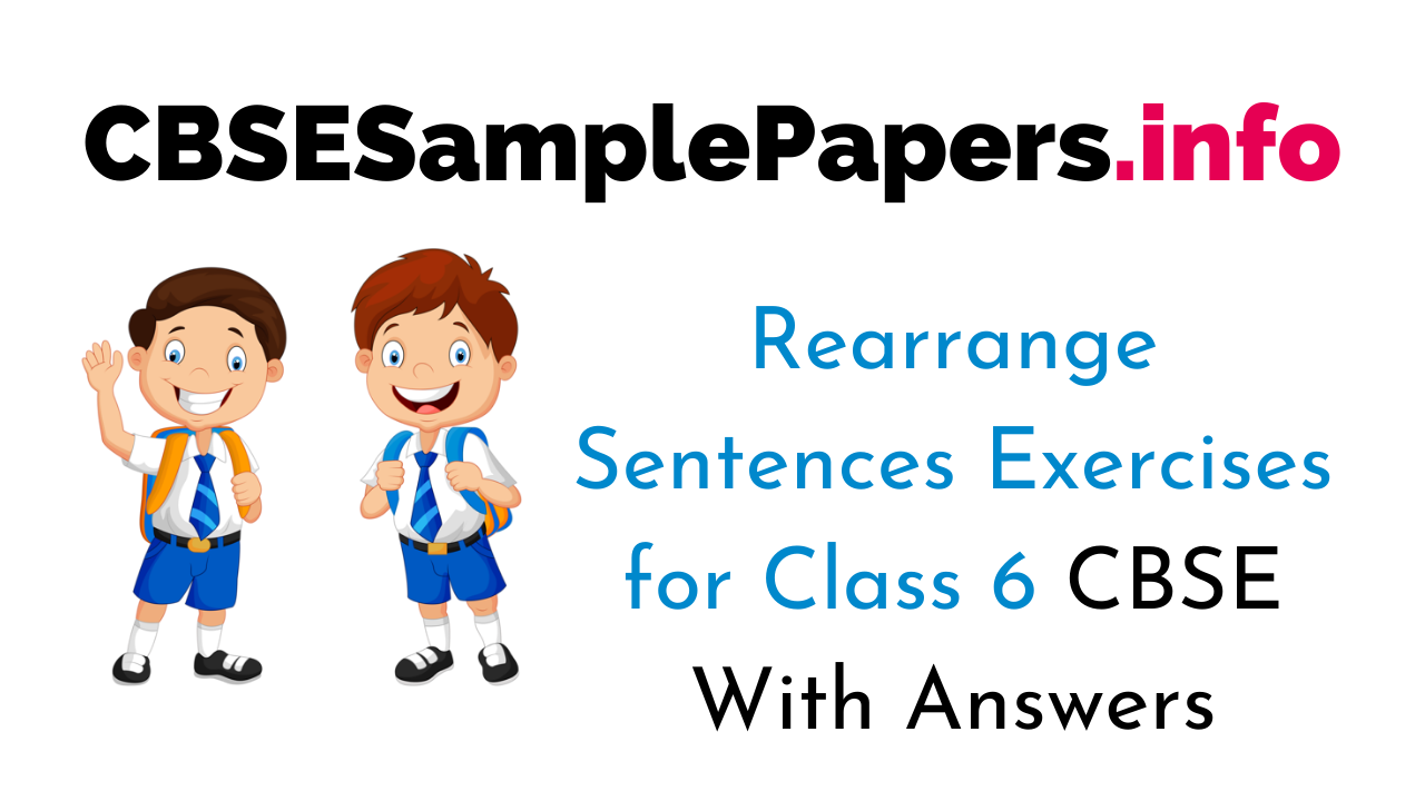 Rearrange Jumbled Sentences for Class 6 CBSE With Answers