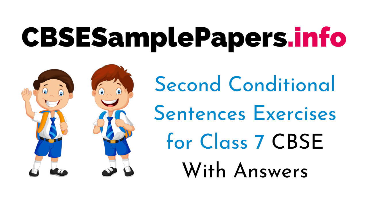 Second Conditional Sentences Exercises for Class 7 With Answers CBSE
