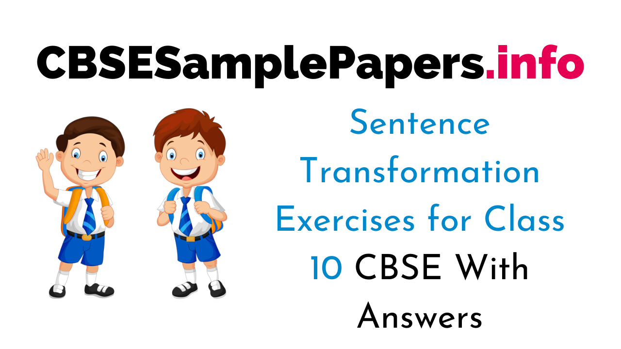 Sentence Transformation Exercises for Class 10 CBSE With Answers