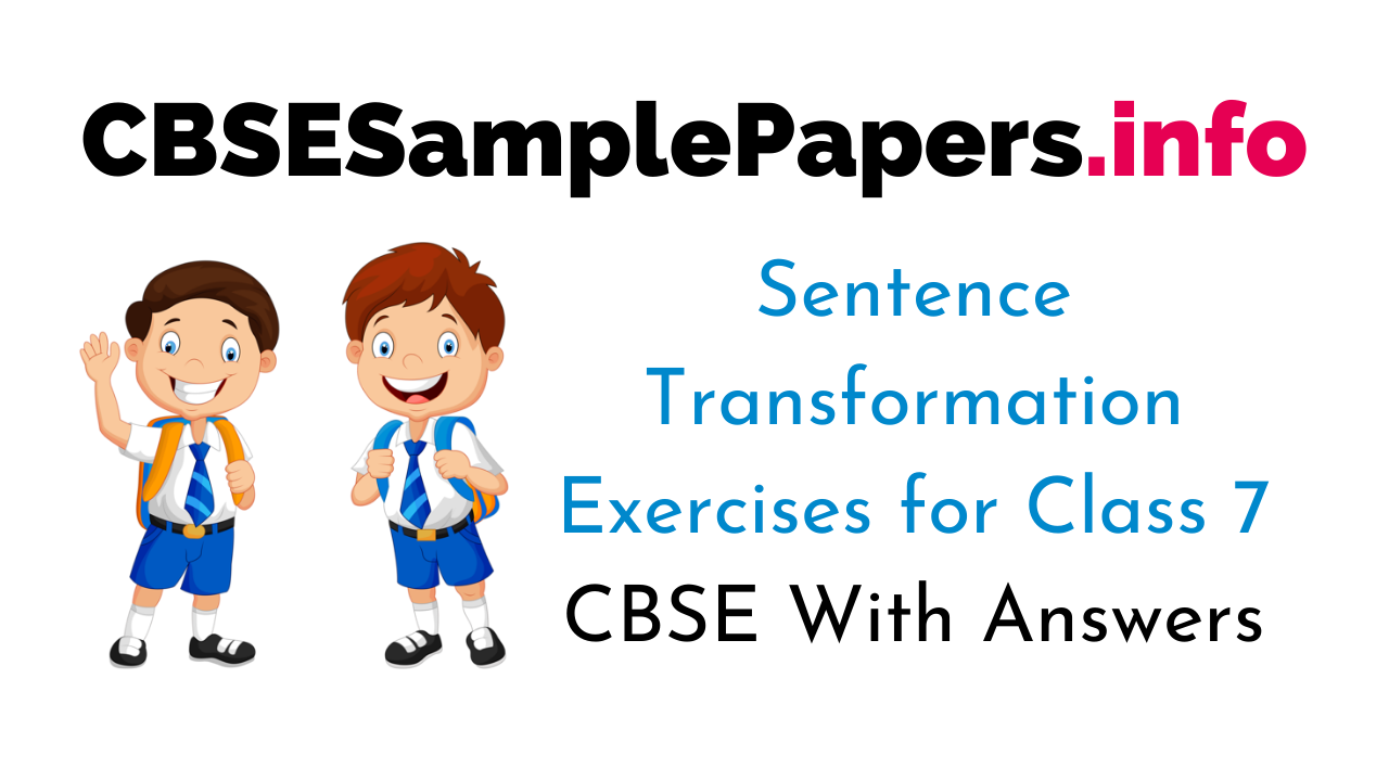 Sentence Transformation Exercises for Class 7 CBSE With Answers