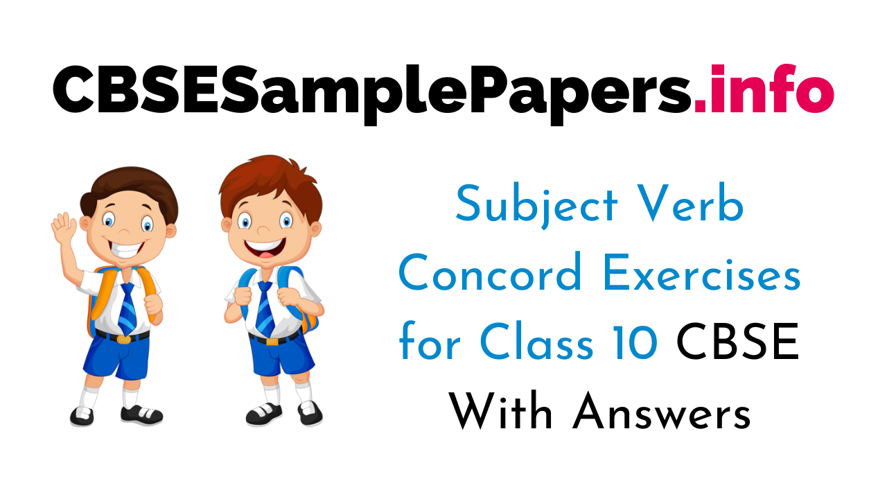 Subject Verb Concord Exercises for Class 10 CBSE With Answers