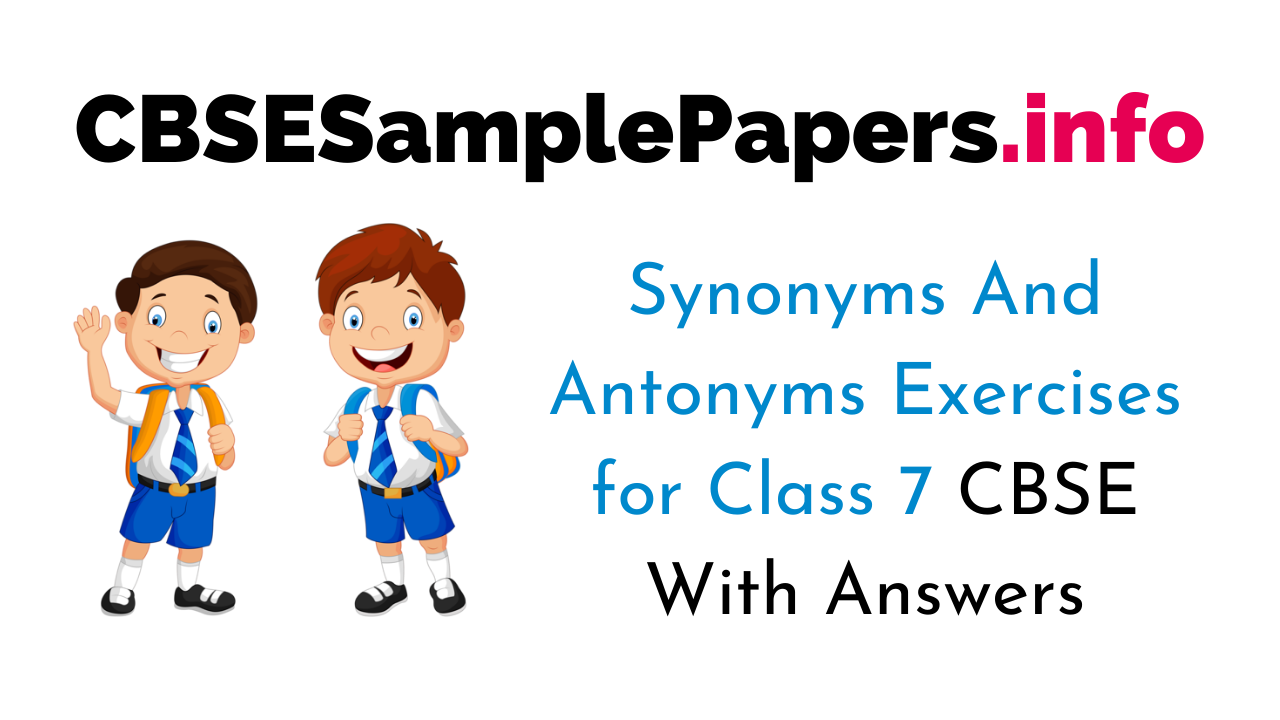 Synonyms And Antonyms Exercises for Class 7 CBSE With Answers