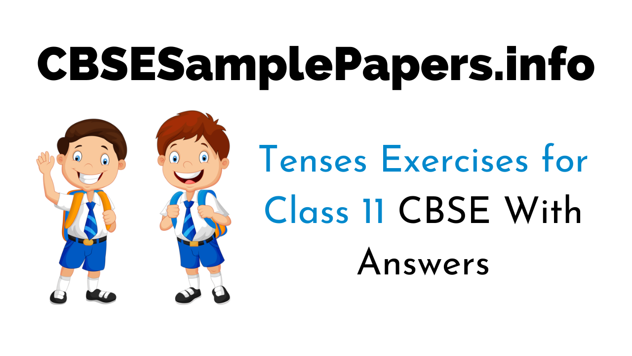 Tenses Exercises for Class 11 CBSE With Answers